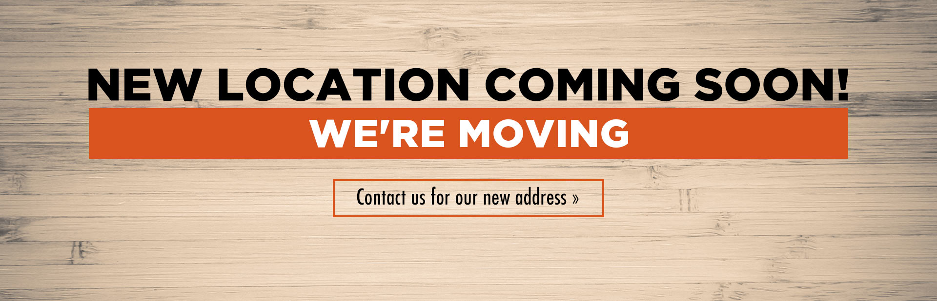 New Location Coming Soon: Contact us for our new address.
