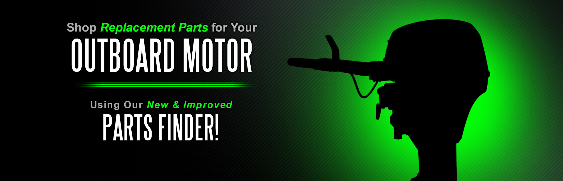Shop replacement parts for your outboard motor using our new and improved Parts Finder!