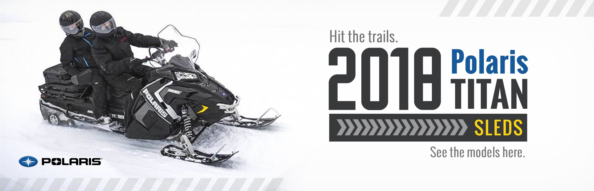 2018 Polaris TITAN Sleds: Click here to view the models.