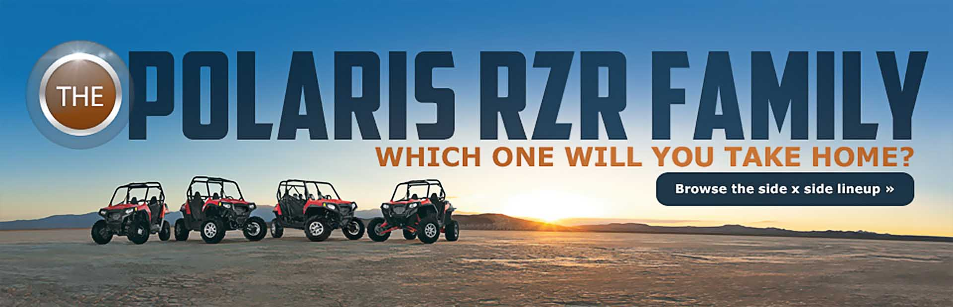 Click here to browse Polaris RZR side x sides!