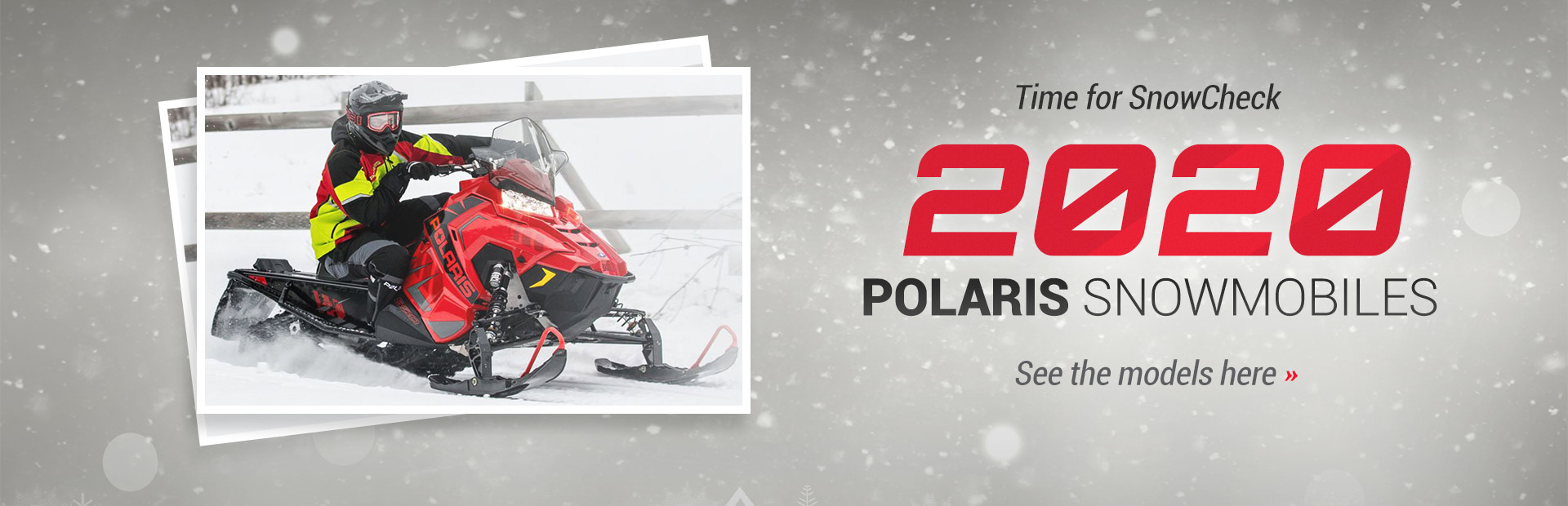 Time for SnowCheck. 2020 Polaris Snowmobiles: Click here to view the models.