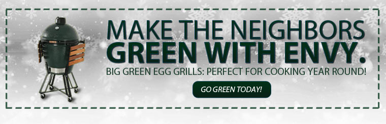 Make the neighbors green with envy. Big Green Egg grills are perfect for cooking year round! Click here to go Green today.