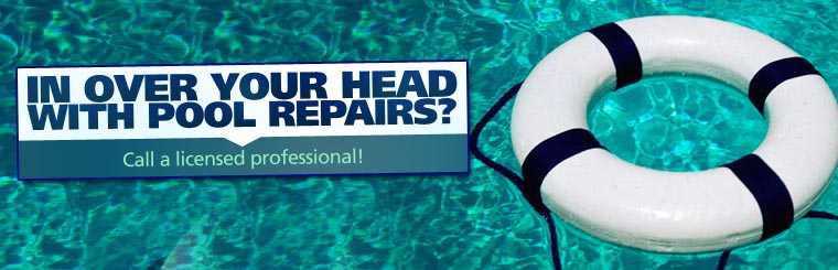 Are you in over your head with pool repairs? Call a licensed professional! Click here now.
