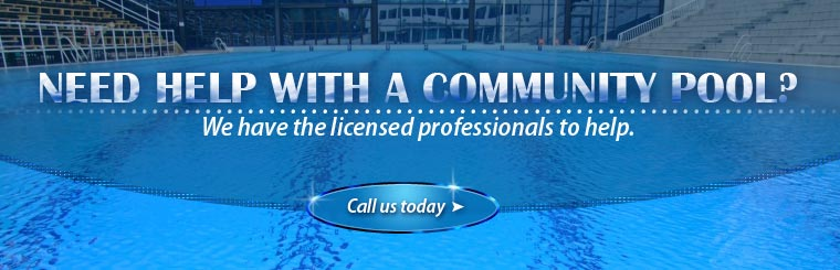 Do you need help with a community pool? We have the licensed professionals to help! Call us today or click here to email us.