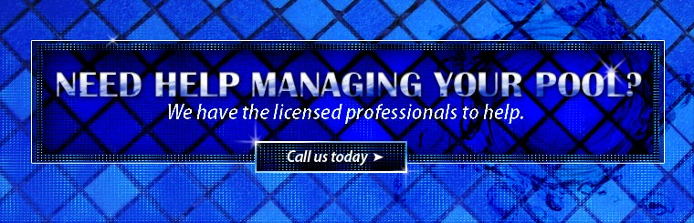 Do you need help managing your pool? We have the licensed professionals to help. Call us today or click here e-mail us.
