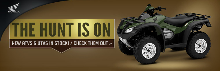 The hunt is on! Click here to check out new Honda ATVs and UTVs.