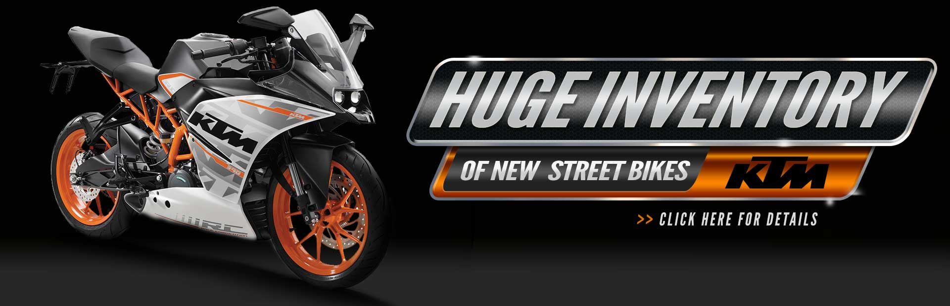 Click here to check out our huge inventory of new KTM street bikes.