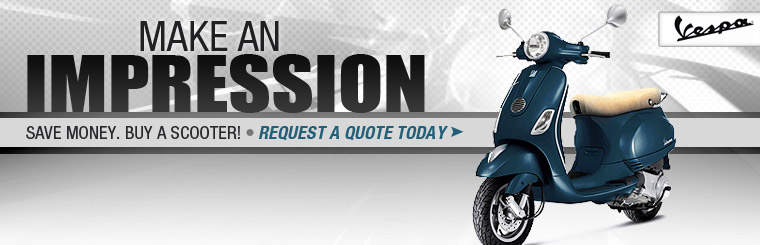 Make an impression on a Vespa scooter. Save money. Buy a scooter! Request a quote today!