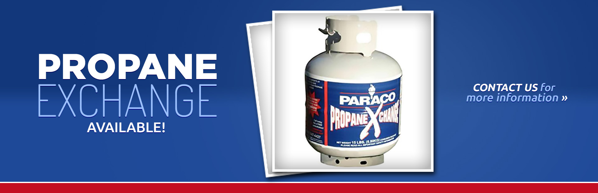 Propane Exchange Available: Contact us for more information.