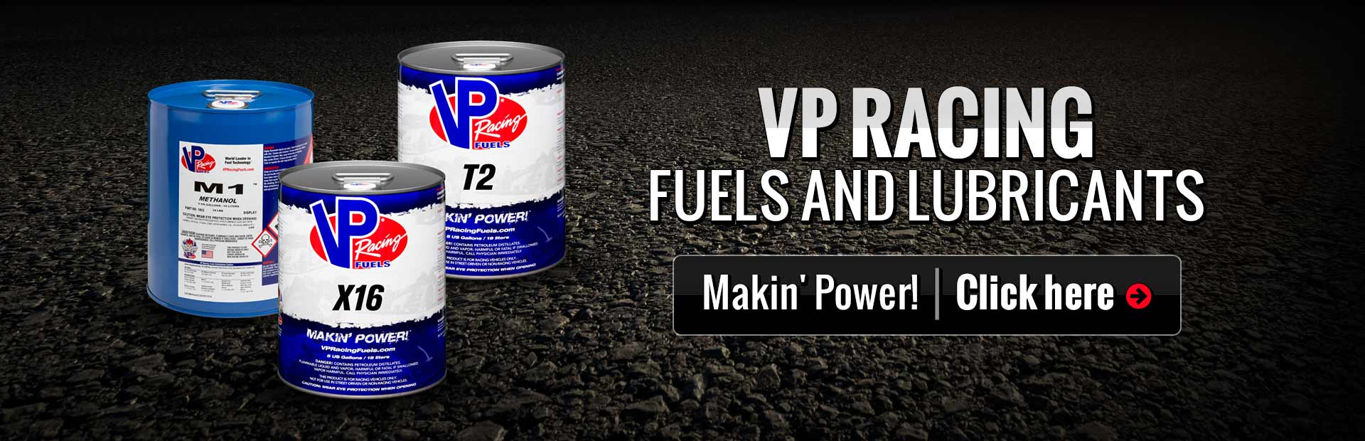 VP Racing Fuels and Lubricants: Click here to shop online.