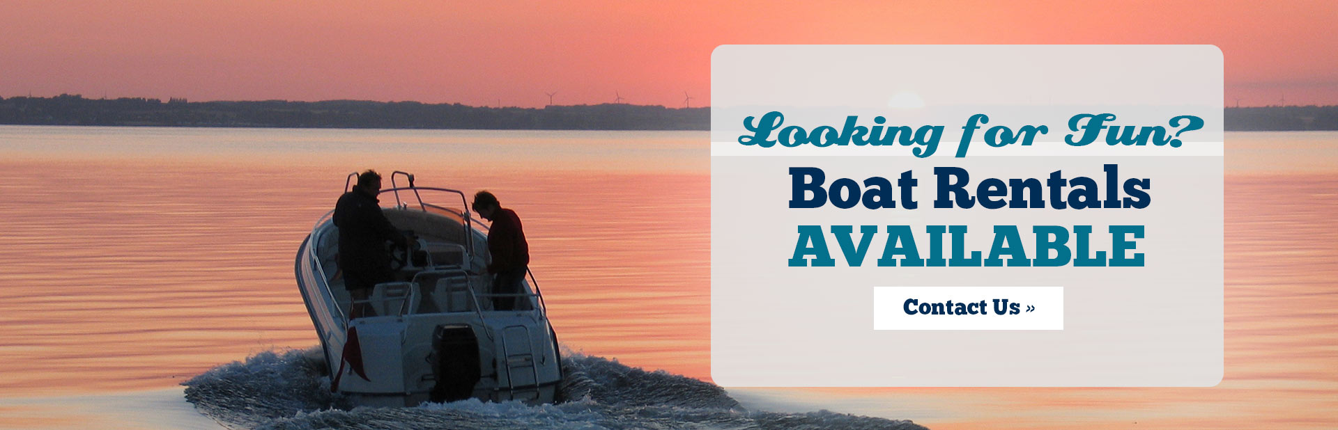 Boat rentals are available! Contact us for details.