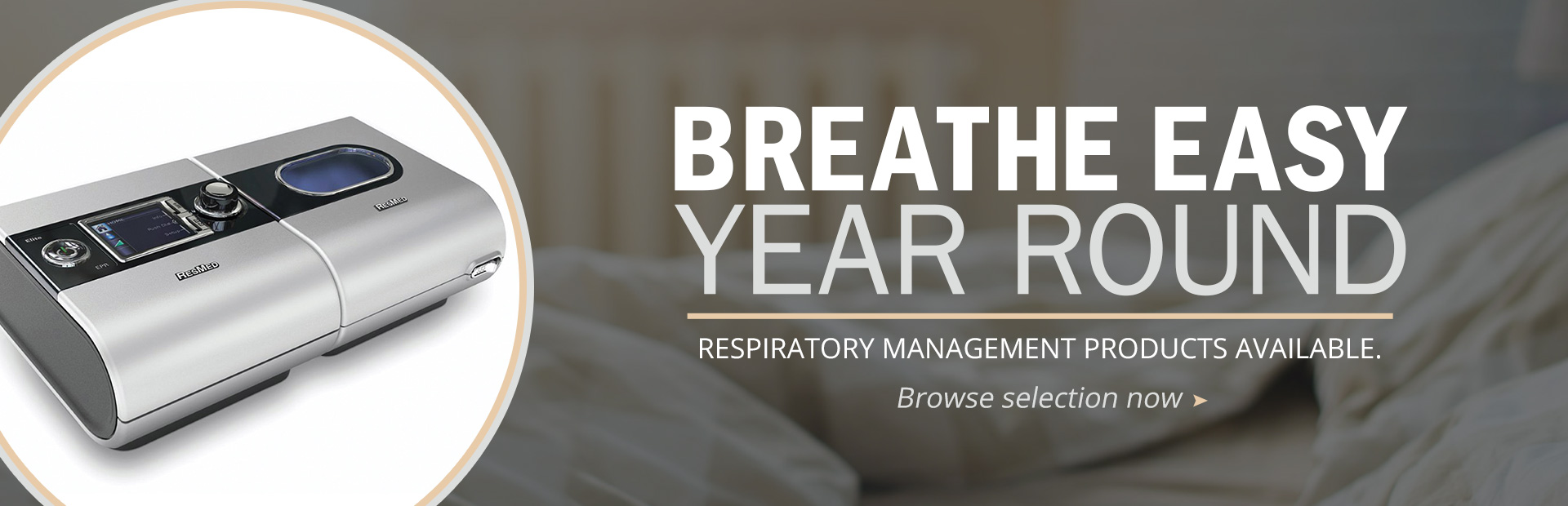 Click here to browse respiratory management products.