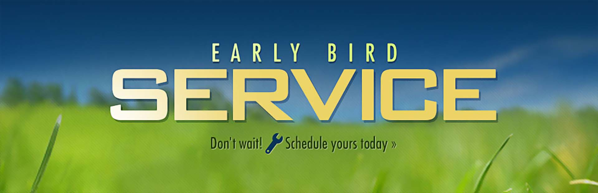 Early Bird Service: Click here to schedule your appointment.