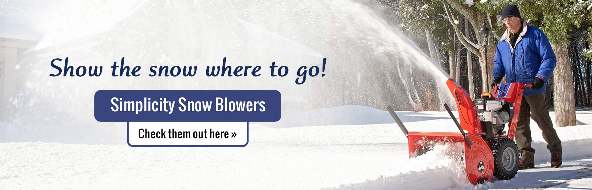 Show the snow where to go with Simplicity snow blowers! Click here to view our selection.