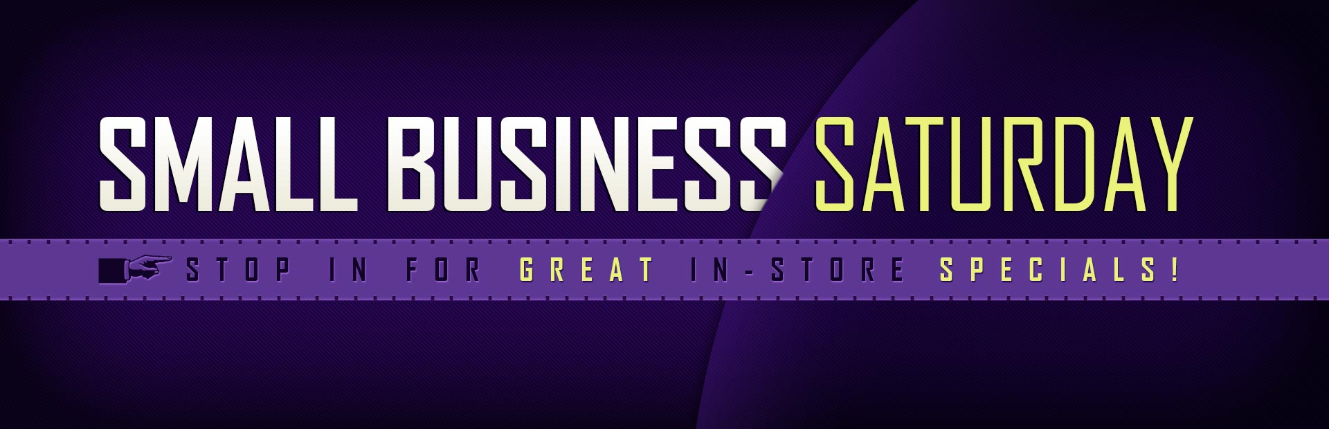 Stop in for great in-store specials on Small Business Saturday.