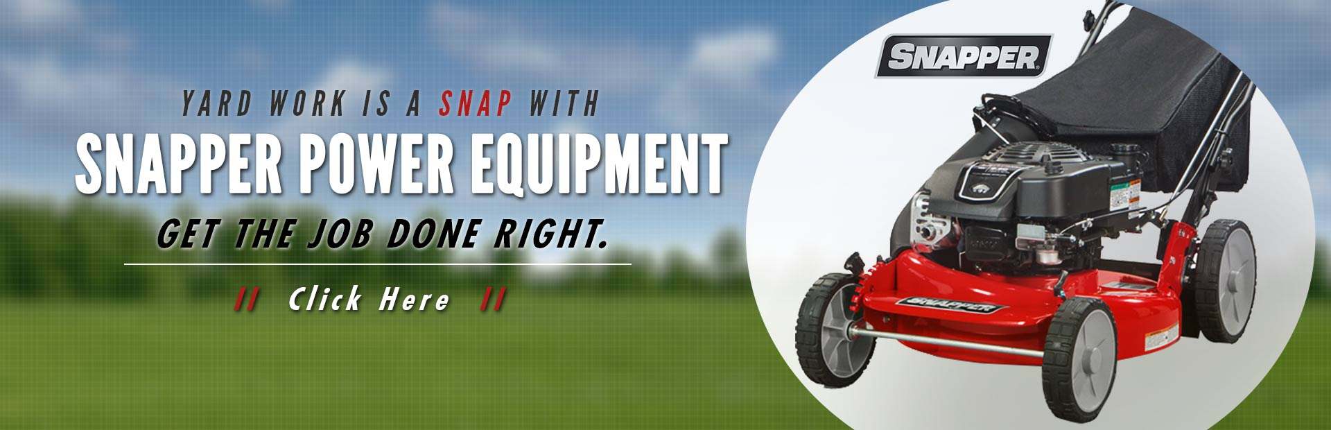 Click here to view Snapper power equipment.