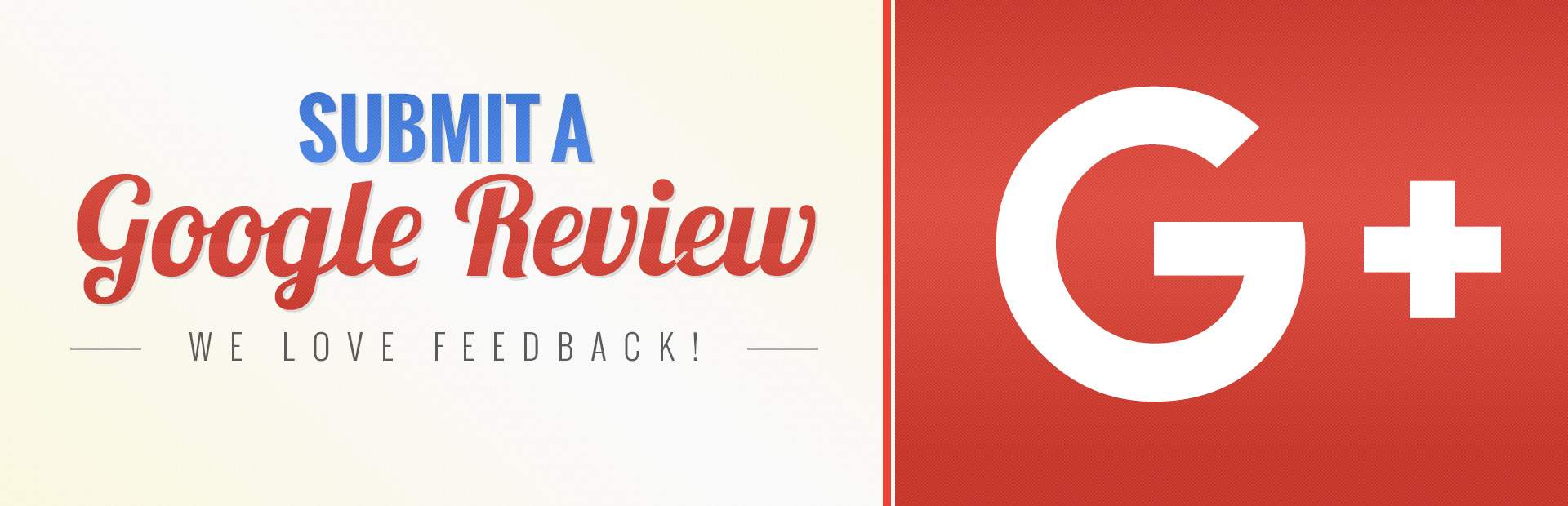 We love feedback! Submit a Google review!