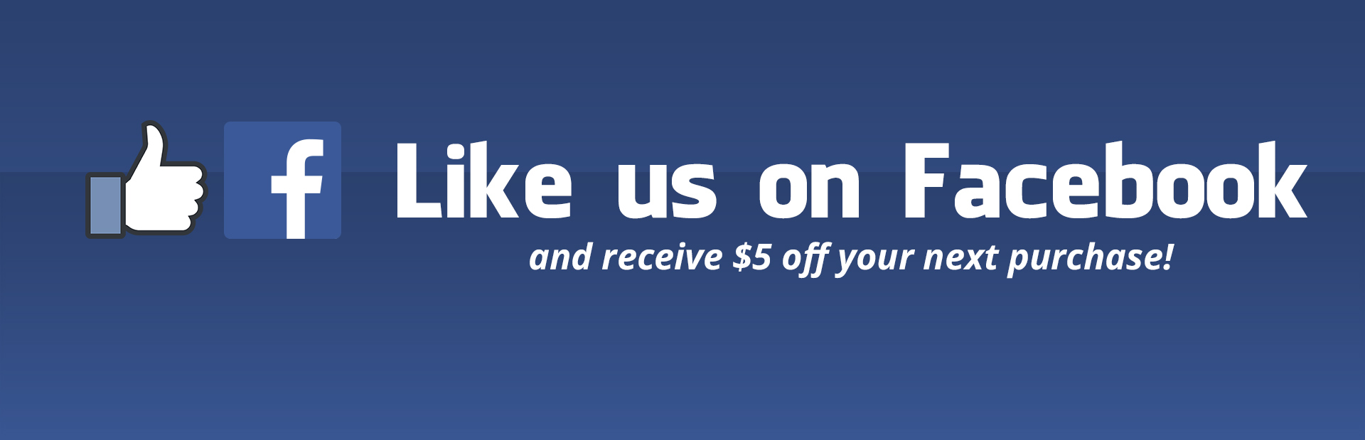 Like us on Facebook and receive $5 off your next purchase!
