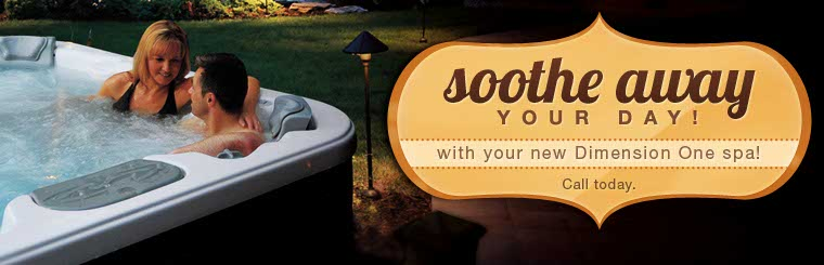 Soothe away your day with your new Dimension One spa! Call today.