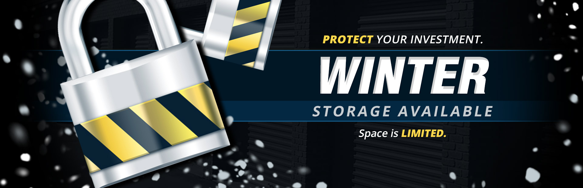 Protect your investment. Winter storage is available. Contact us for details.
