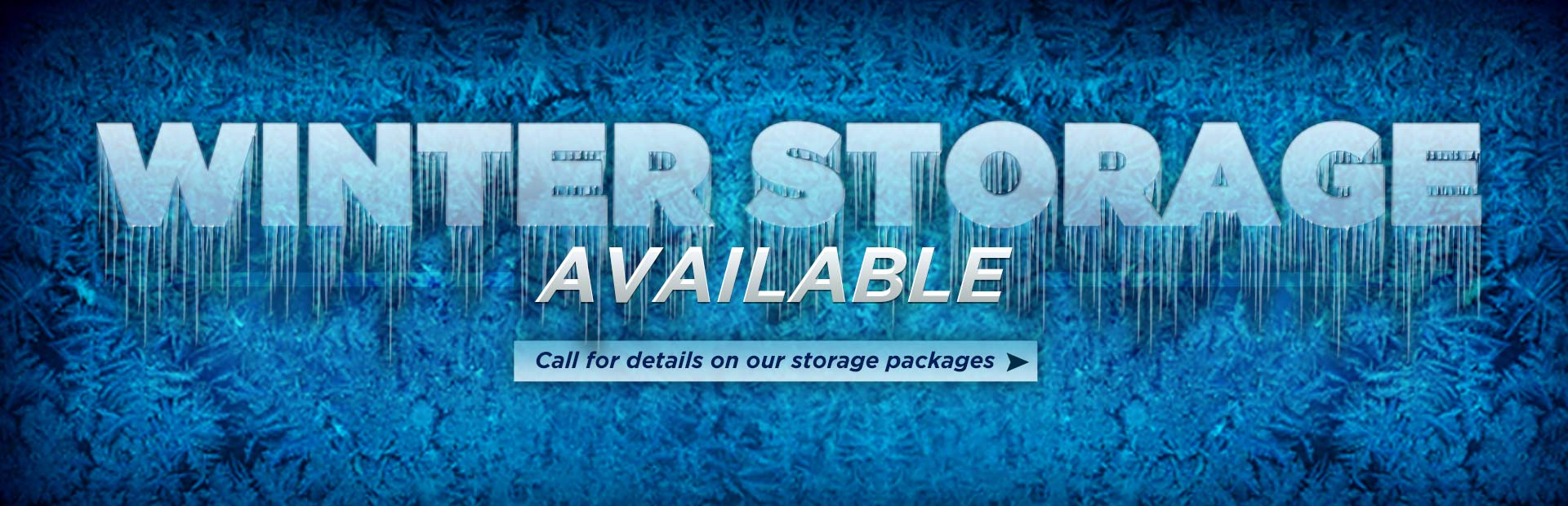 We have winter storage available! Call for details on our storage packages.