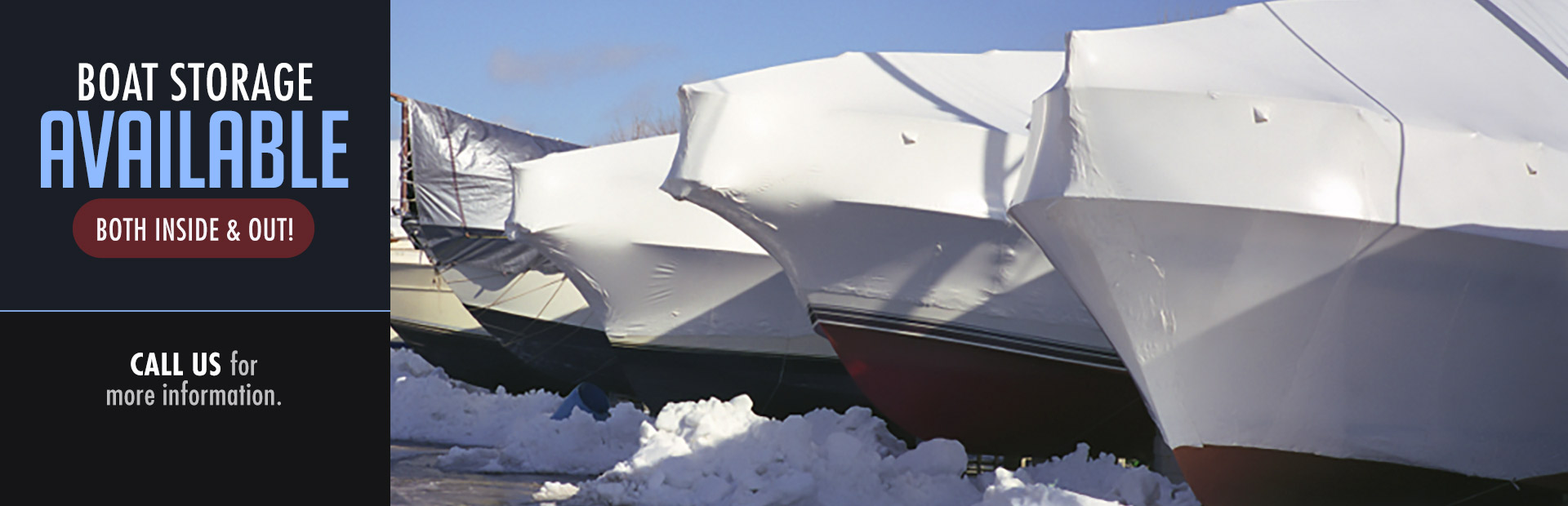 Boat storage is available. Call us for more information.