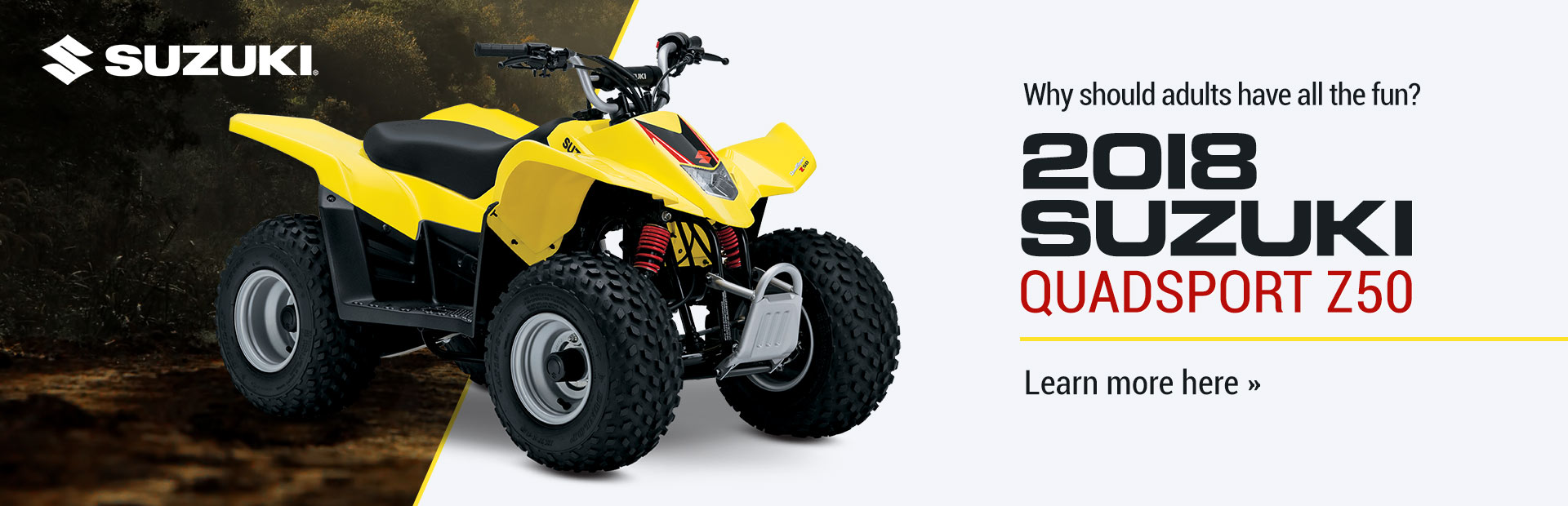 2018 Suzuki QuadSport Z50: Click here to learn more.