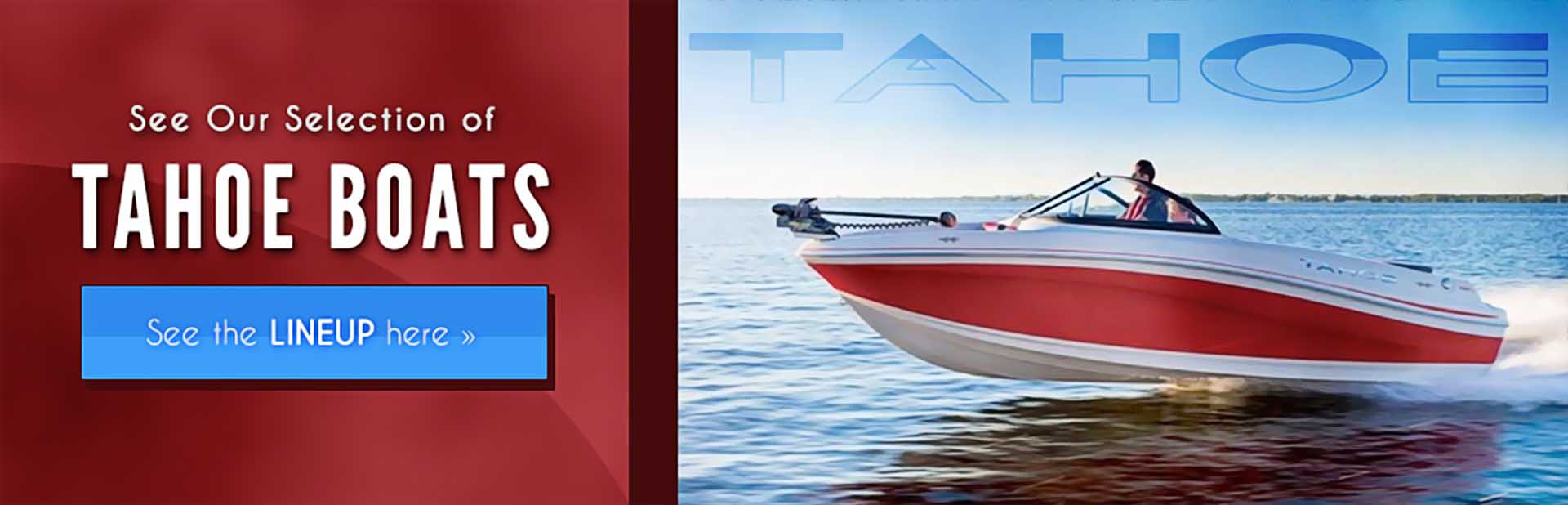 Tahoe Boats: Click here to view the models.