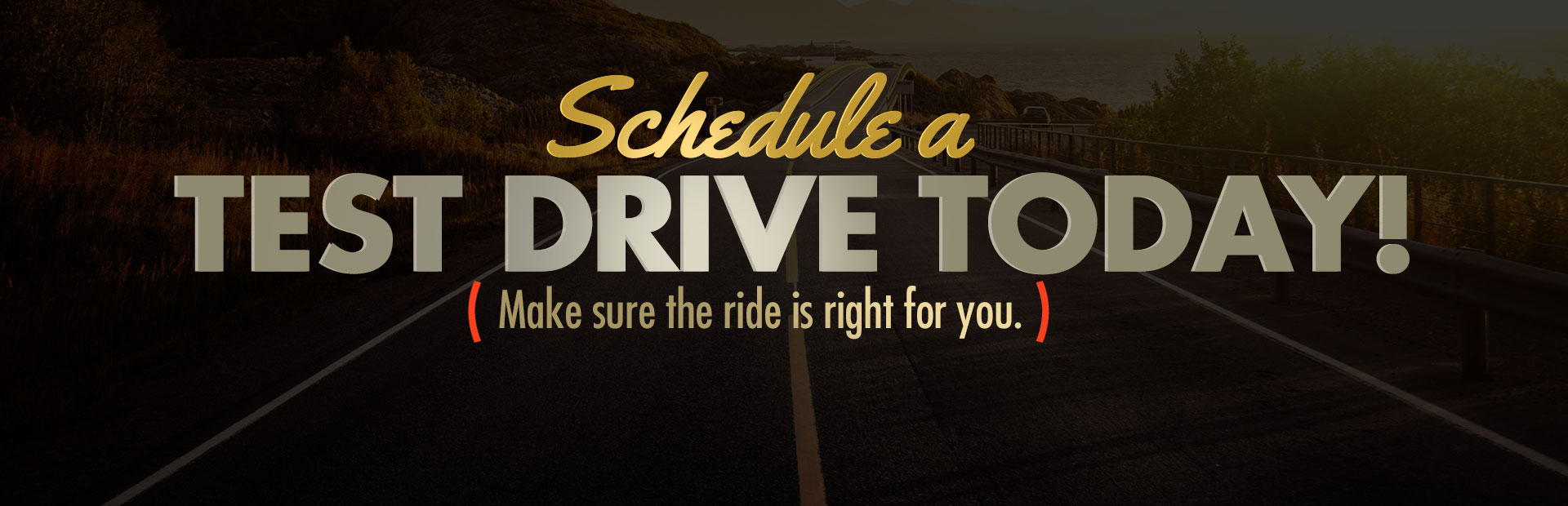 Make sure the ride is right for you. Schedule a test drive today!