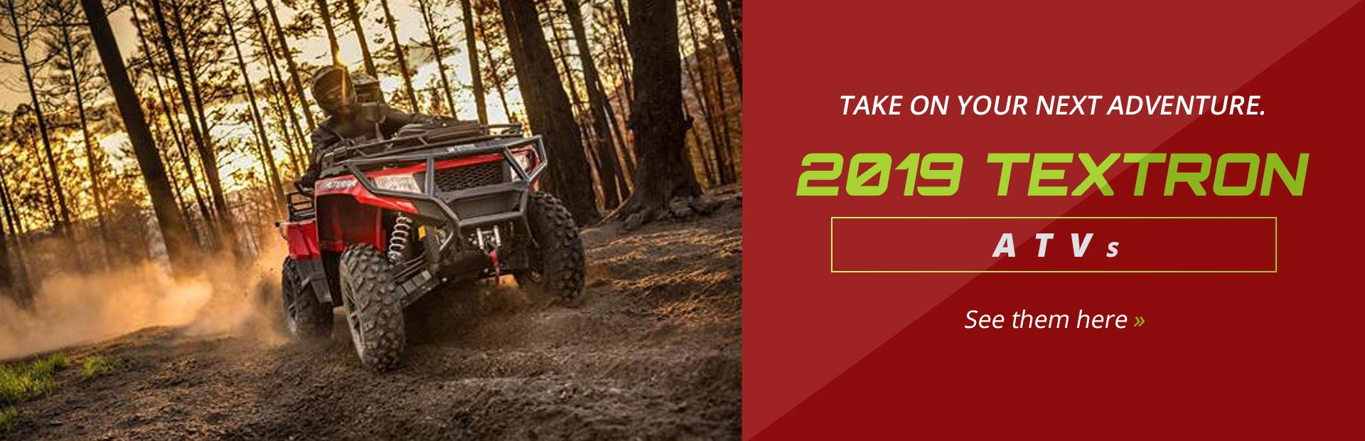 2019 Textron ATVs: Click here to view the models.