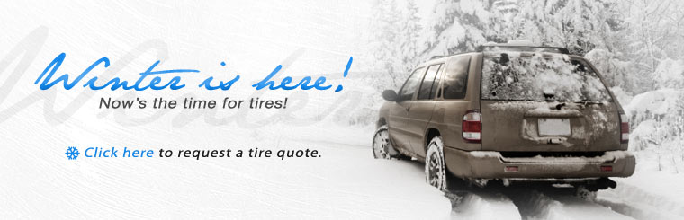 Winter is here! Now's the time for tires! Click here to request quote.