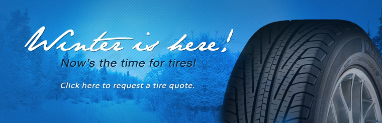 Winter is here! Now's the time for tires! Click here to request a quote.