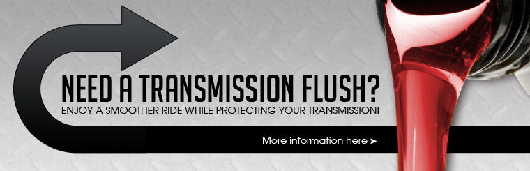 Need a transmission flush? Enjoy a smoother ride while protecting your transmission. Click here for more information.