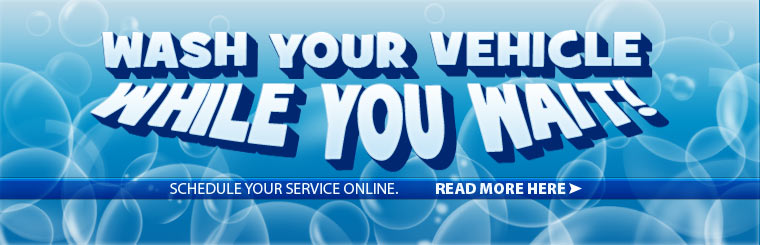 Wash your vehicle while you wait! Schedule your service online. Click here to read more.