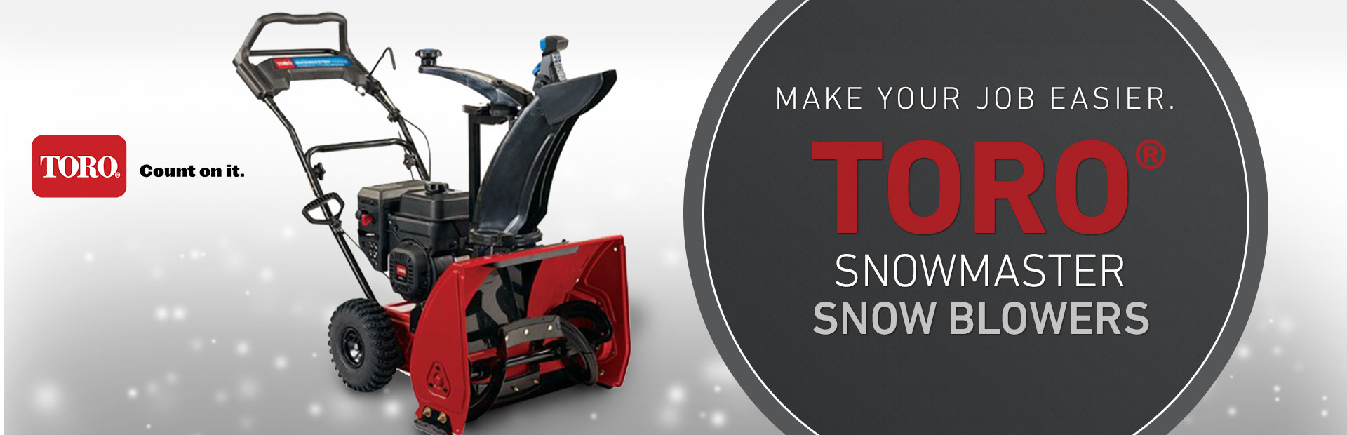 Toro® SnowMaster Snow Blowers: Click here to view the models.