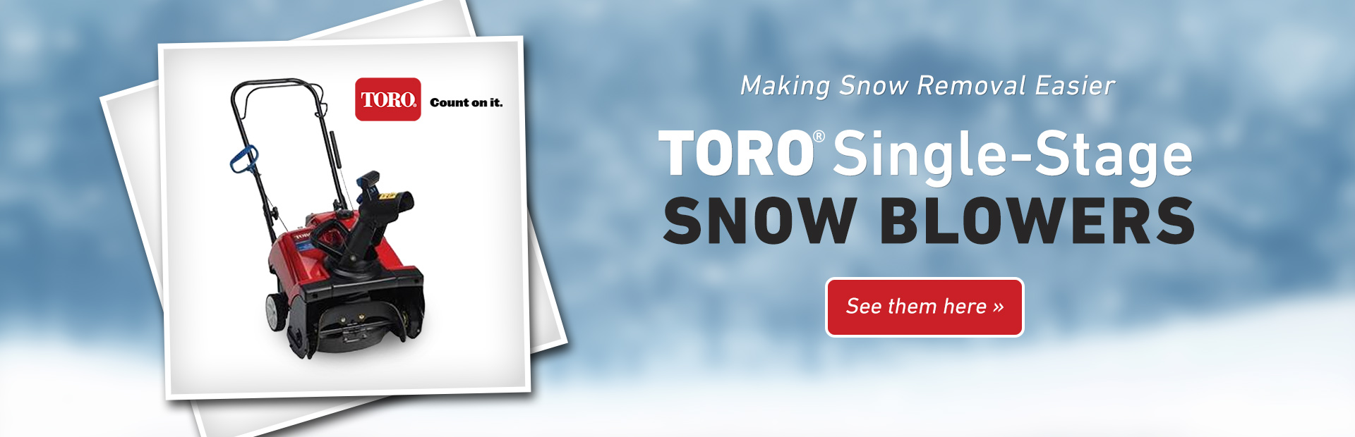 Toro Single-Stage Snow Blowers: Click here to view the models.