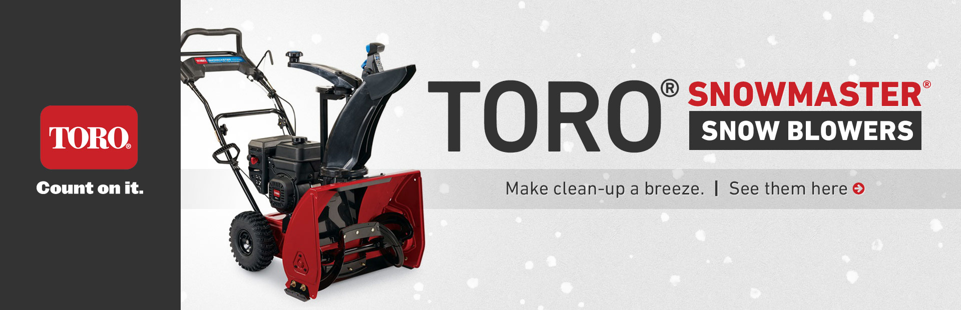 Toro SnowMaster® Snow Blowers: Click here to view the models.