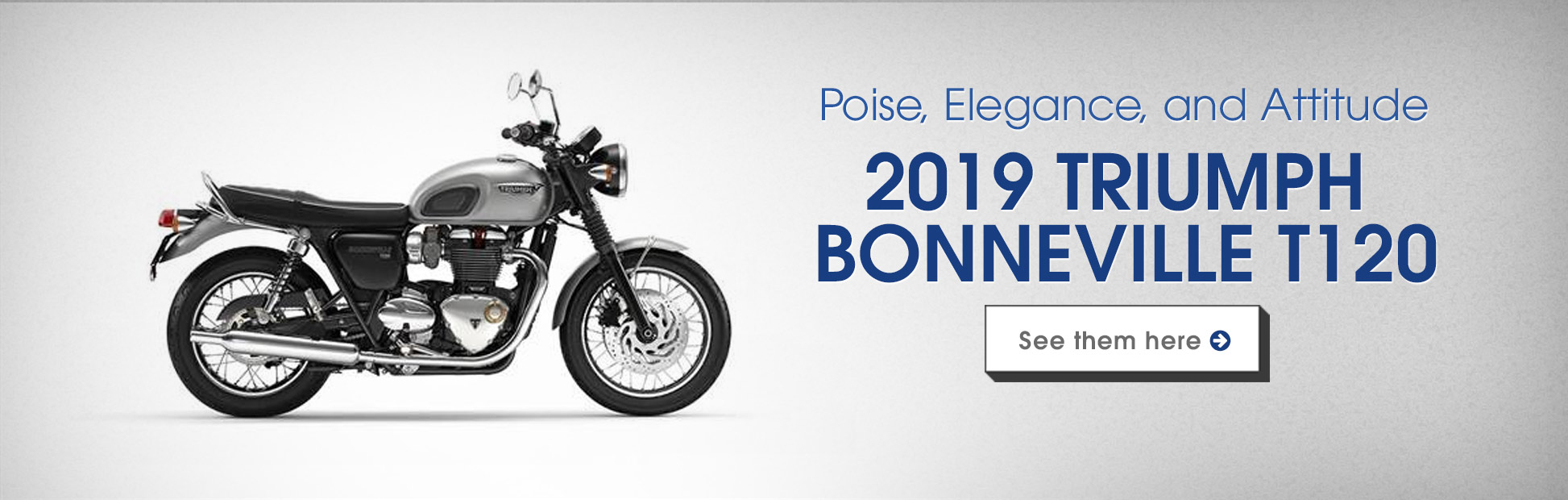 2019 Triumph Bonneville T120 Models: Click here to view the lineup.