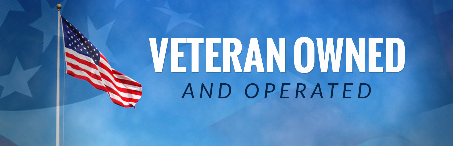 We are veteran owned and operated!
