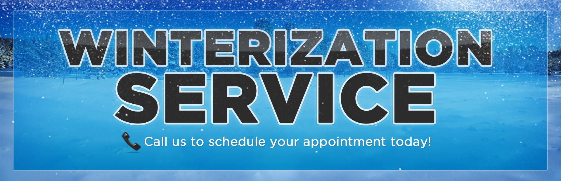 Click here to contact us about winterization service.
