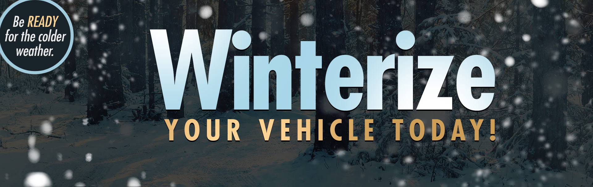 Winterize your vehicle today! Click here to contact us for details.