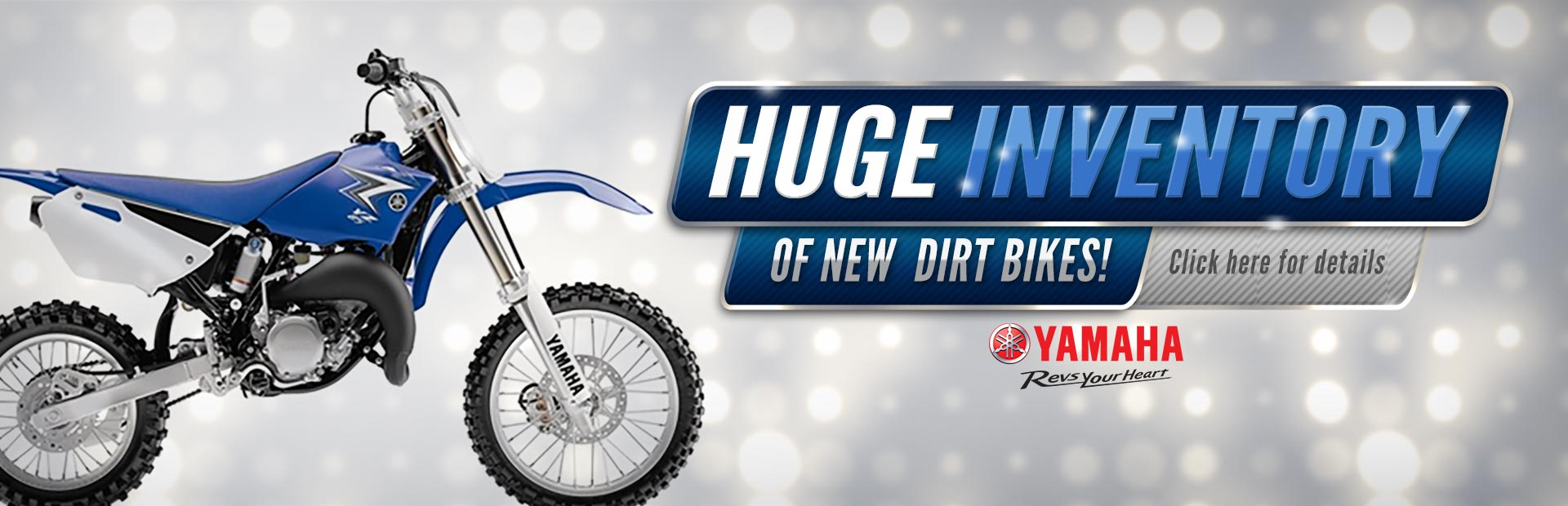 Click here to check out our huge inventory of Yamaha dirt bikes!