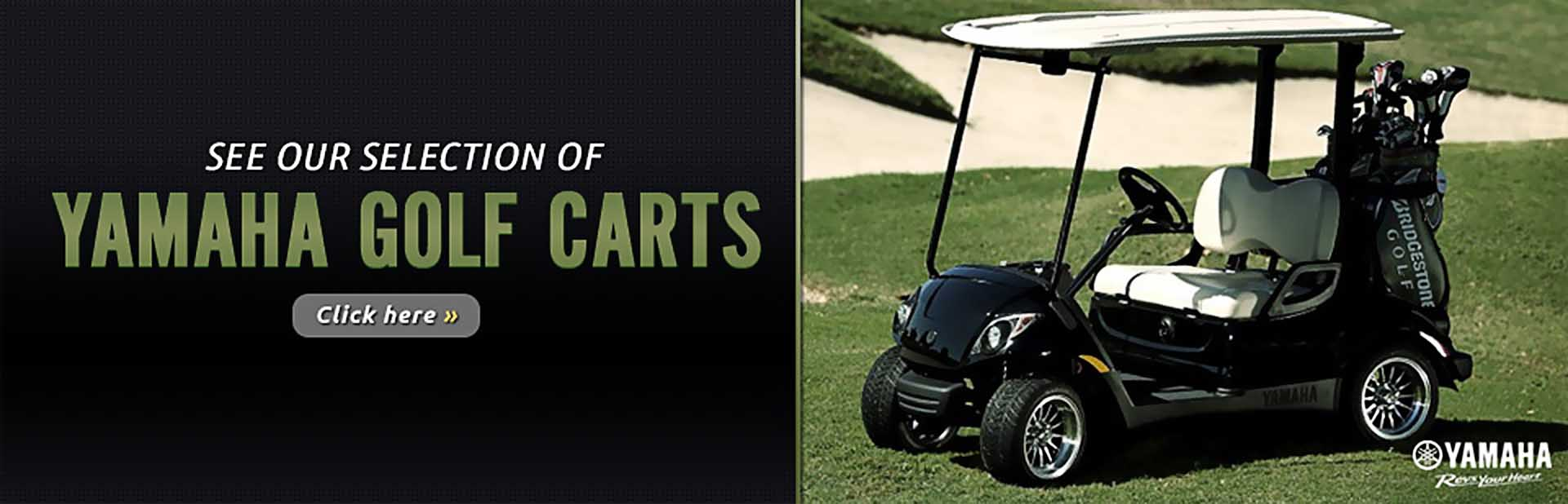 Click here to browse Yamaha golf carts.