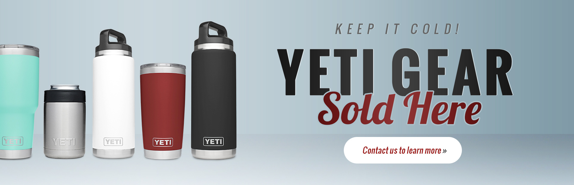 We sell YETI gear! Contact us for details.