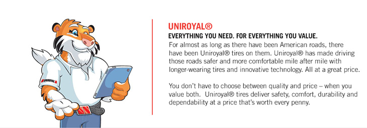 For almost as long as there have been American roads, there have been Uniroyal® tires on them. Uniroyal® has made driving those roads safer and more comfortable mile after mile with longer-wearing tires and innovative technology. All at a great price. You don't have to choose between quality and price – when you value both. Uniroyal® tires deliver safety, comfort, durability and dependability at a price that's worth every penny.