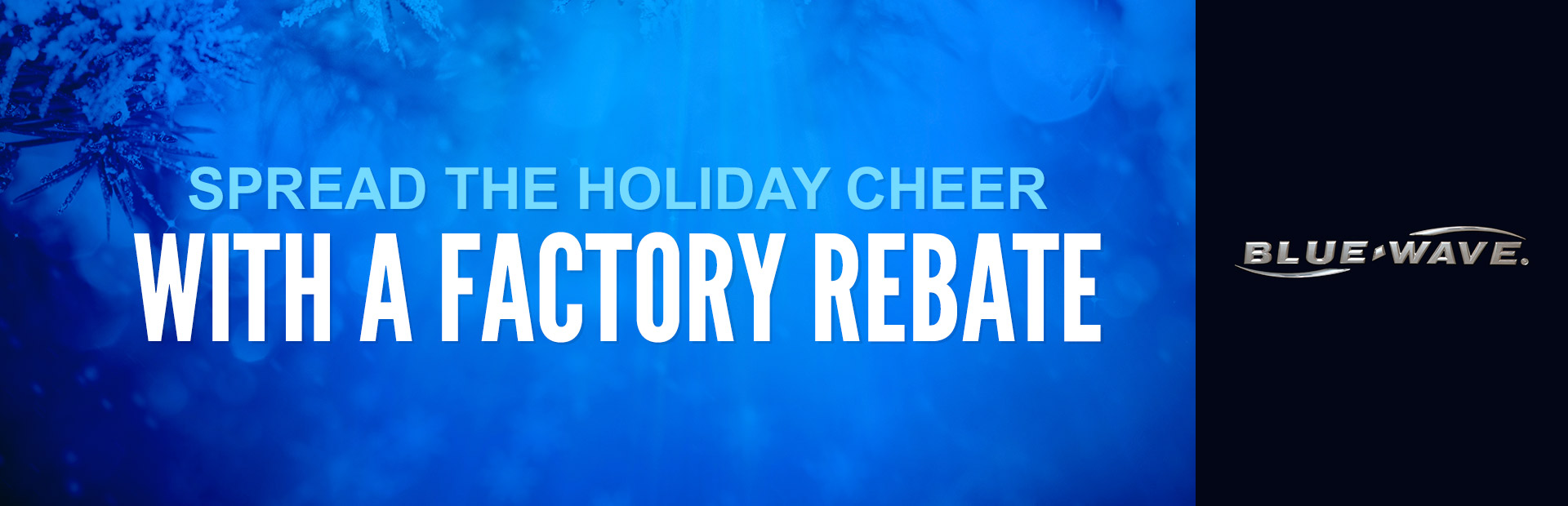 Blue Wave: Spread the Holiday Cheer with a Factory Rebate