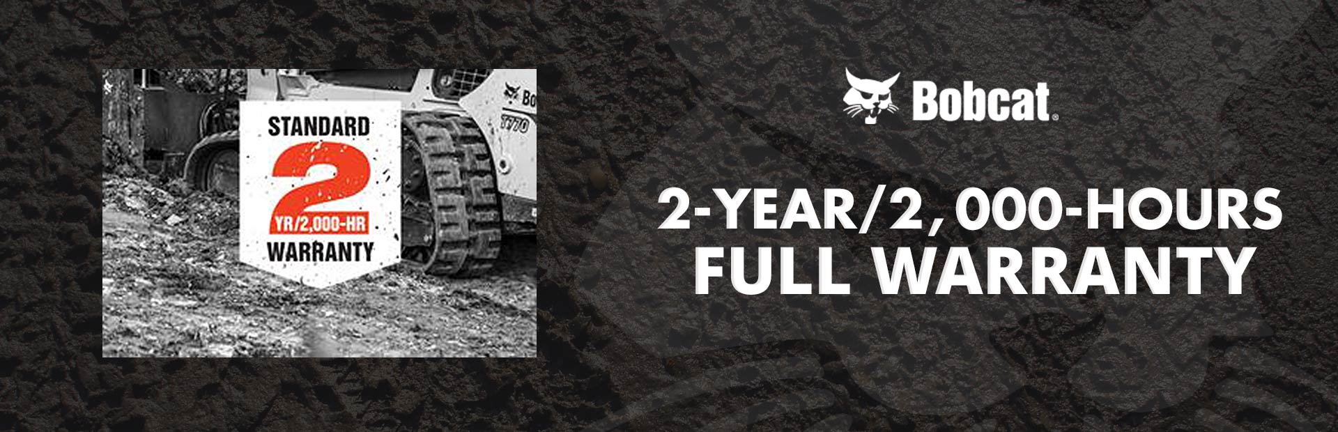 Bobcat:  2 Year/2,000 Hours Full Warranty