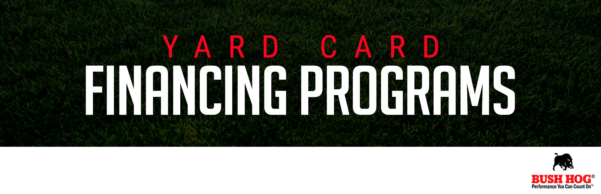 Bush Hog: Bush Hog – Yard Card Financing Programs