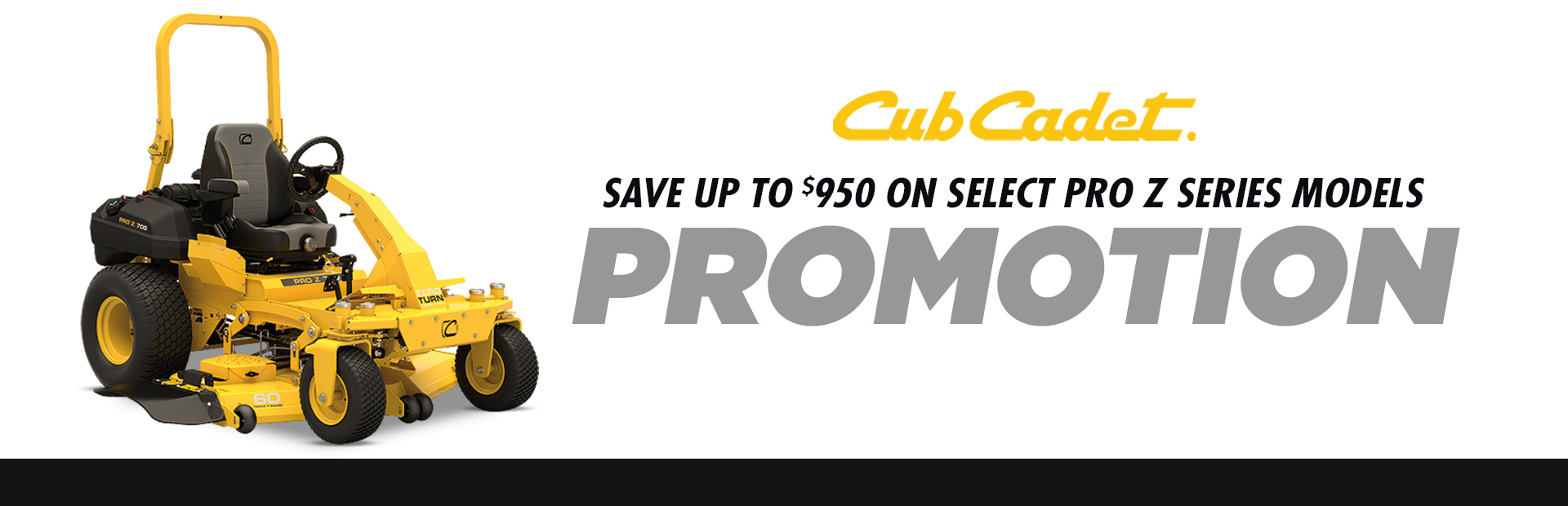Cub Cadet:  SAVE UP TO $950 ON SELECT PRO Z SERIES MODELS
