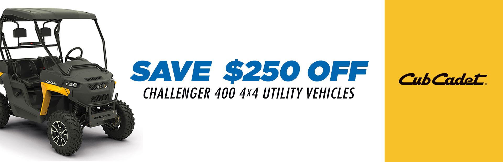 Cub Cadet: SAVE $250 OFF CHALLENGER 400 4X4 UTILITY VEHICLES